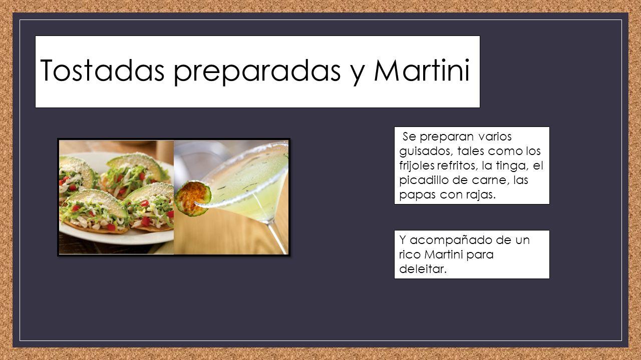 Tostadas preparadas y Martini Se preparan varios guisados, tales como los frijoles refritos, la tinga, el picadillo de carne, las papas con rajas.