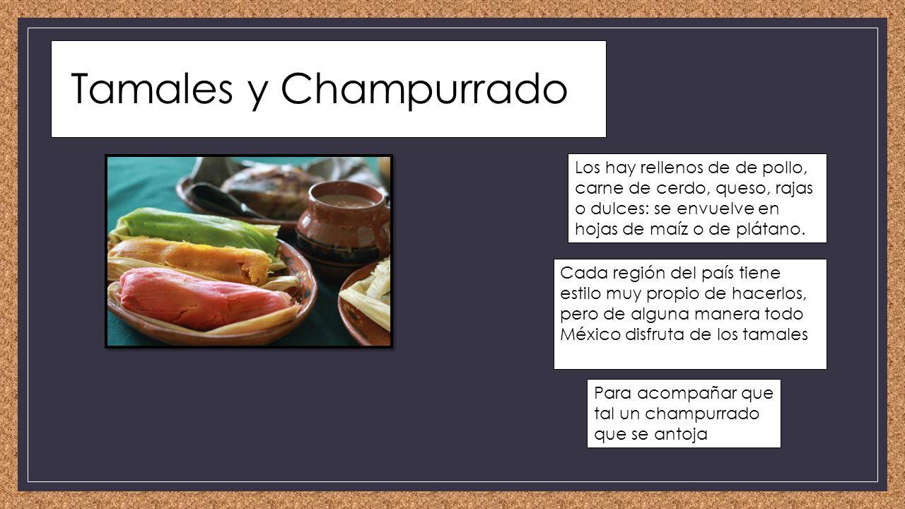 Tamales y Champurrado Los hay rellenos de de pollo, carne de cerdo, queso, rajas o dulces: se envuelve en hojas de maíz o de plátano.