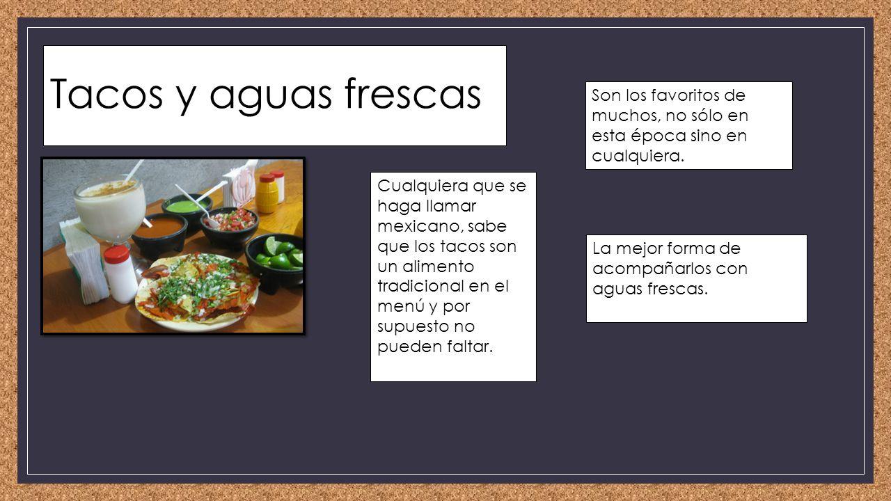 Tacos y aguas frescas Son los favoritos de muchos, no sólo en esta época sino en cualquiera.
