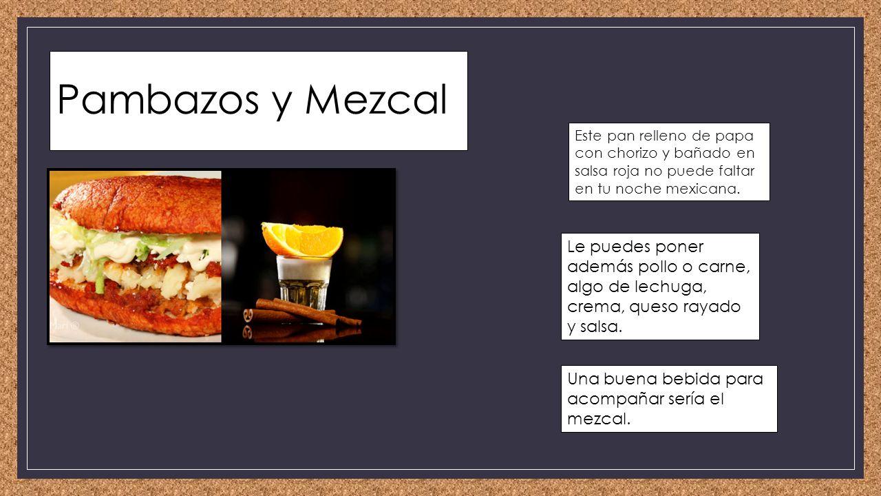 Pambazos y Mezcal Este pan relleno de papa con chorizo y bañado en salsa roja no puede faltar en tu noche mexicana.