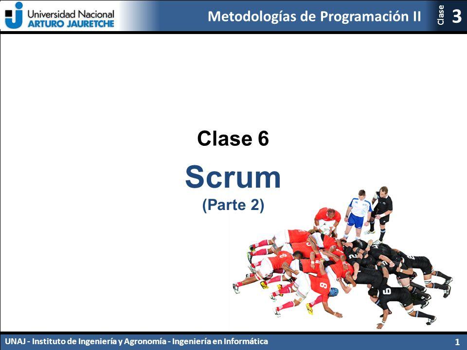 Metodologías de Programación II UNAJ - Instituto de Ingeniería y Agronomía - Ingeniería en Informática 1 3 Clase Clase 6 Scrum (Parte 2)