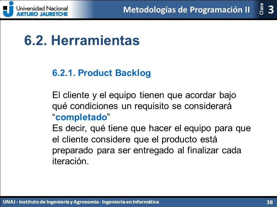 Metodologías de Programación II UNAJ - Instituto de Ingeniería y Agronomía - Ingeniería en Informática 38 3 Clase 6.2.