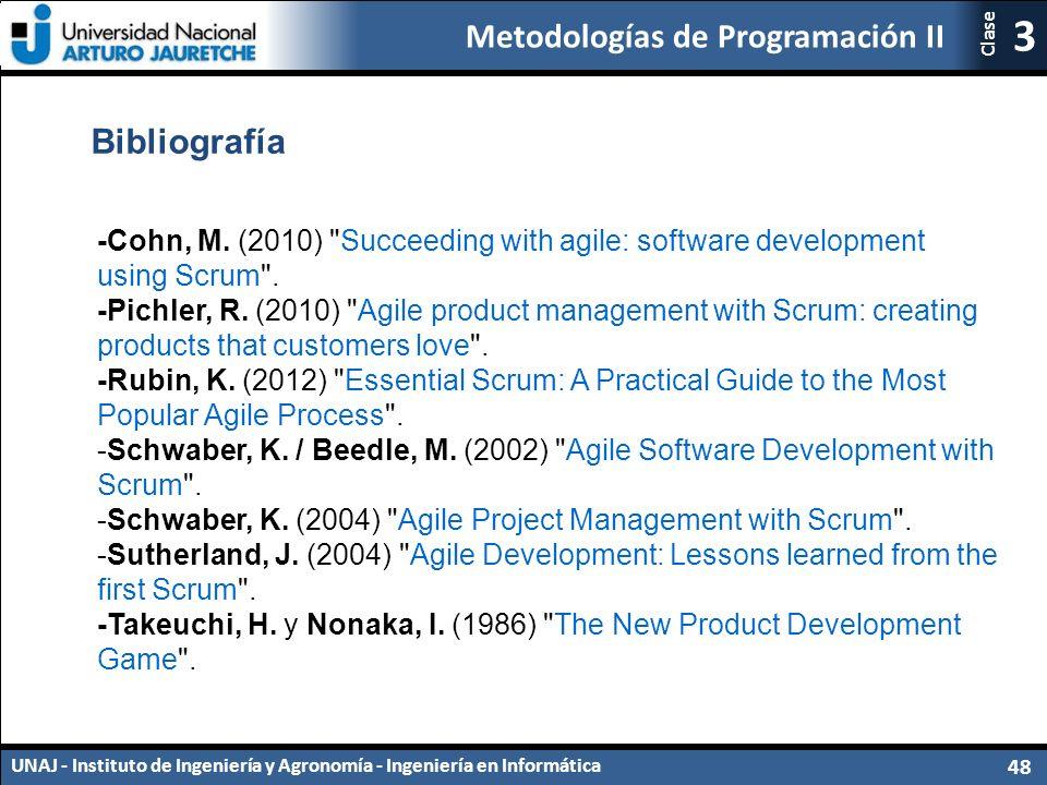 Metodologías de Programación II UNAJ - Instituto de Ingeniería y Agronomía - Ingeniería en Informática 48 3 Clase Bibliografía -Cohn, M.