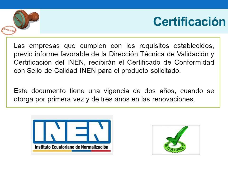 Certificación Las empresas que cumplen con los requisitos establecidos, previo informe favorable de la Dirección Técnica de Validación y Certificación del INEN, recibirán el Certificado de Conformidad con Sello de Calidad INEN para el producto solicitado.