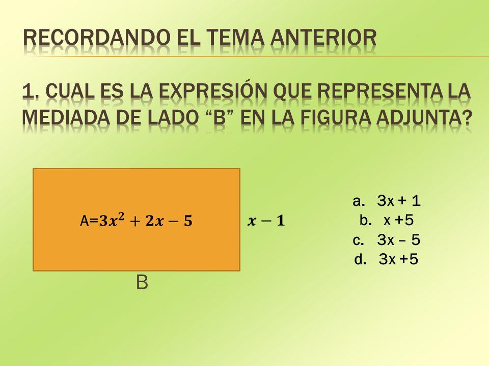B a.3x + 1 b.x +5 c.3x – 5 d.3x +5