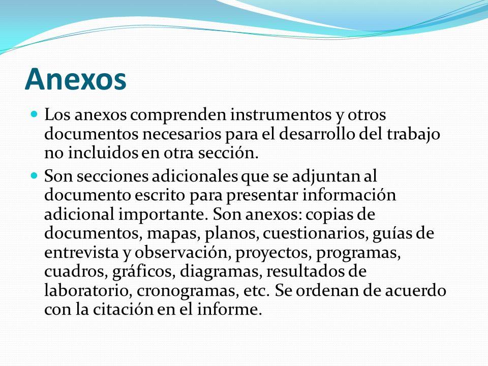 Anexos Los anexos comprenden instrumentos y otros documentos necesarios para el desarrollo del trabajo no incluidos en otra sección.