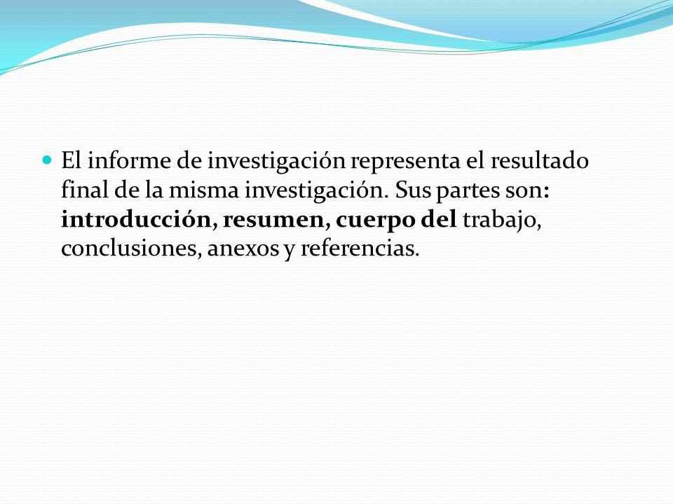 El informe de investigación representa el resultado final de la misma investigación.