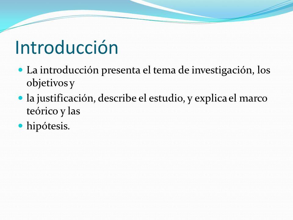 Introducción La introducción presenta el tema de investigación, los objetivos y la justificación, describe el estudio, y explica el marco teórico y las hipótesis.