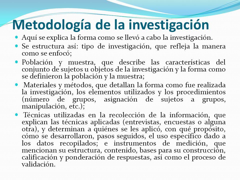 Metodología de la investigación Aquí se explica la forma como se llevó a cabo la investigación.