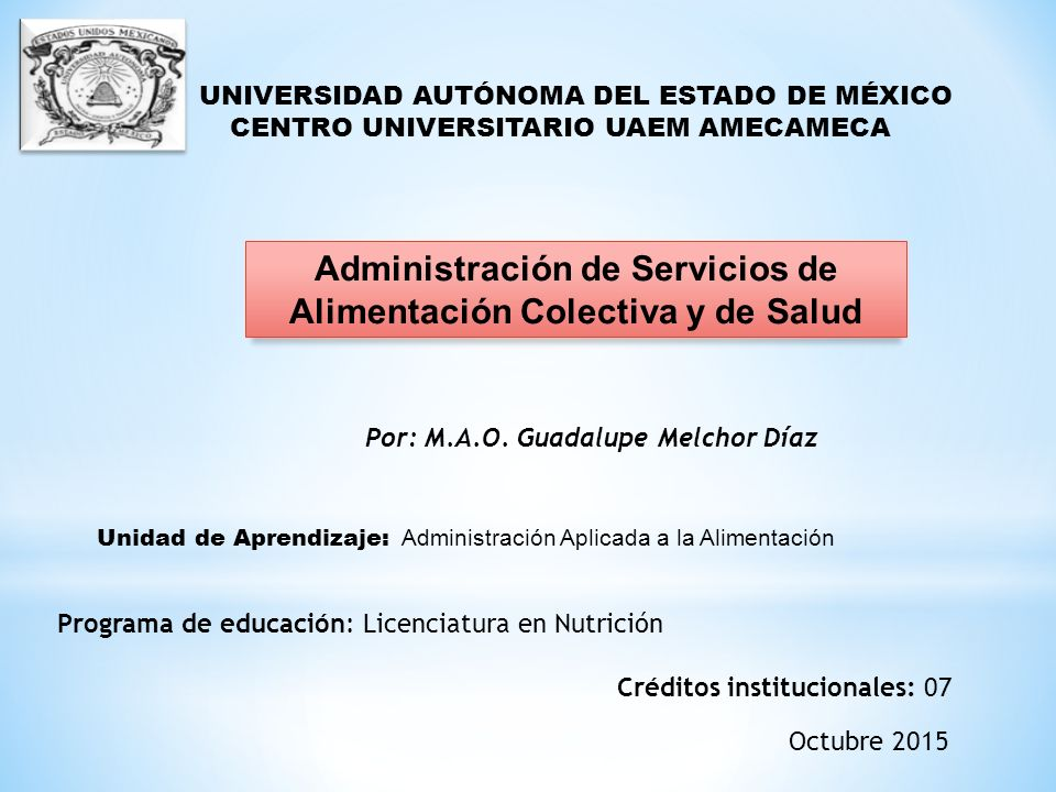 Administración de Servicios de Alimentación Colectiva y de Salud UNIVERSIDAD AUTÓNOMA DEL ESTADO DE MÉXICO CENTRO UNIVERSITARIO UAEM AMECAMECA Unidad