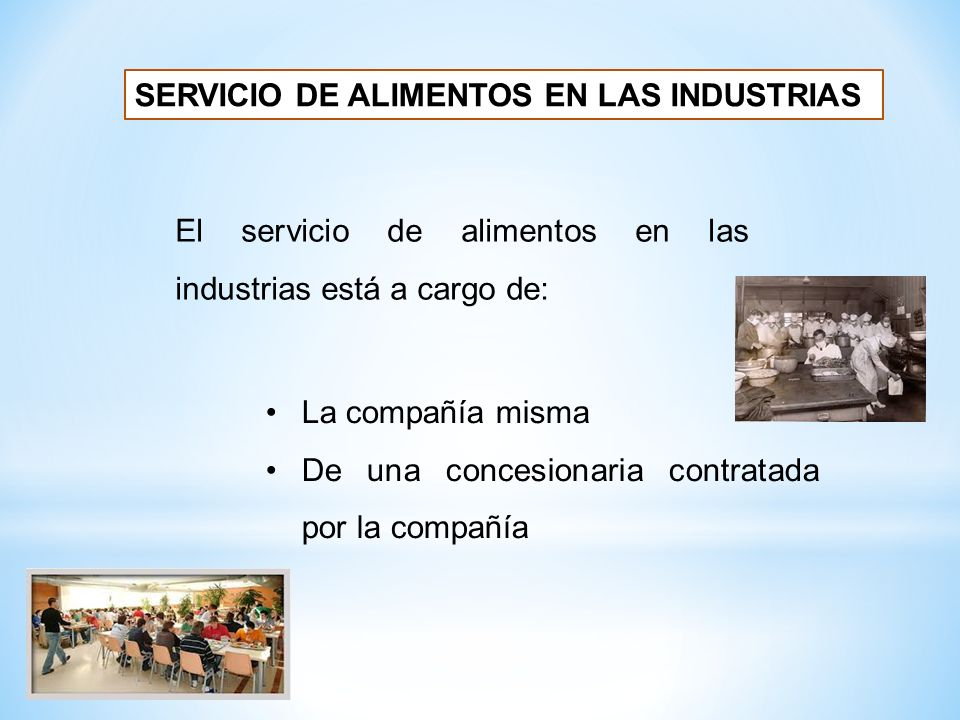 La compañía misma De una concesionaria contratada por la compañía SERVICIO DE ALIMENTOS EN LAS INDUSTRIAS El servicio de alimentos en las industrias e