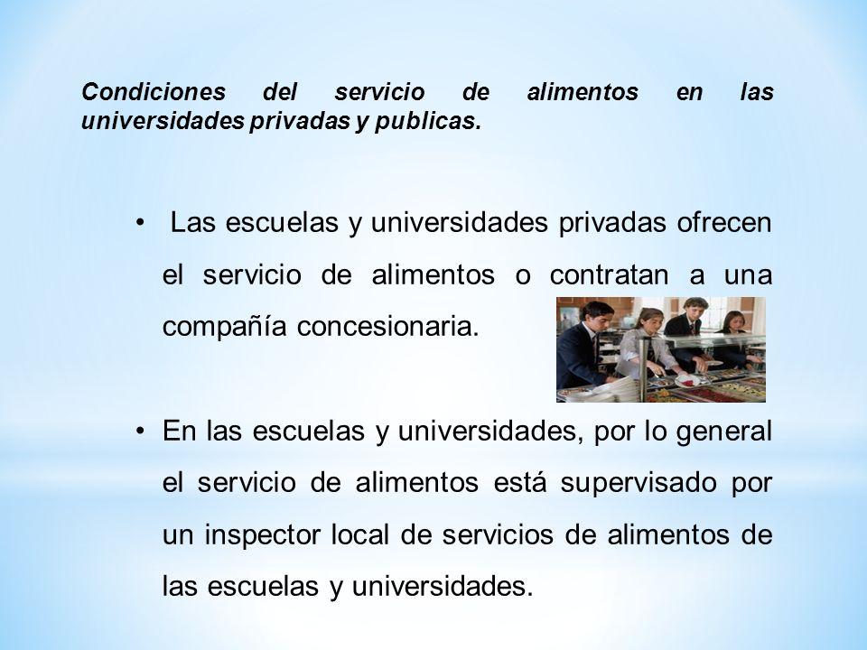 Las escuelas y universidades privadas ofrecen el servicio de alimentos o contratan a una compañía concesionaria. En las escuelas y universidades, por
