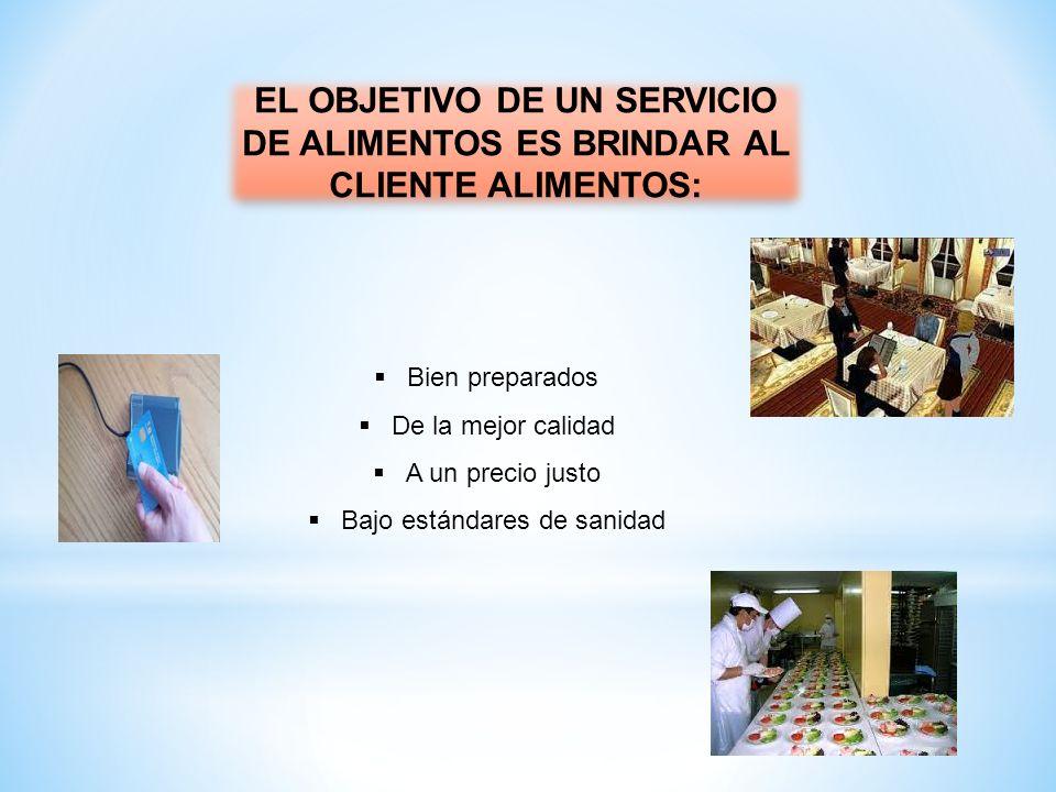  Bien preparados  De la mejor calidad  A un precio justo  Bajo estándares de sanidad EL OBJETIVO DE UN SERVICIO DE ALIMENTOS ES BRINDAR AL CLIENTE