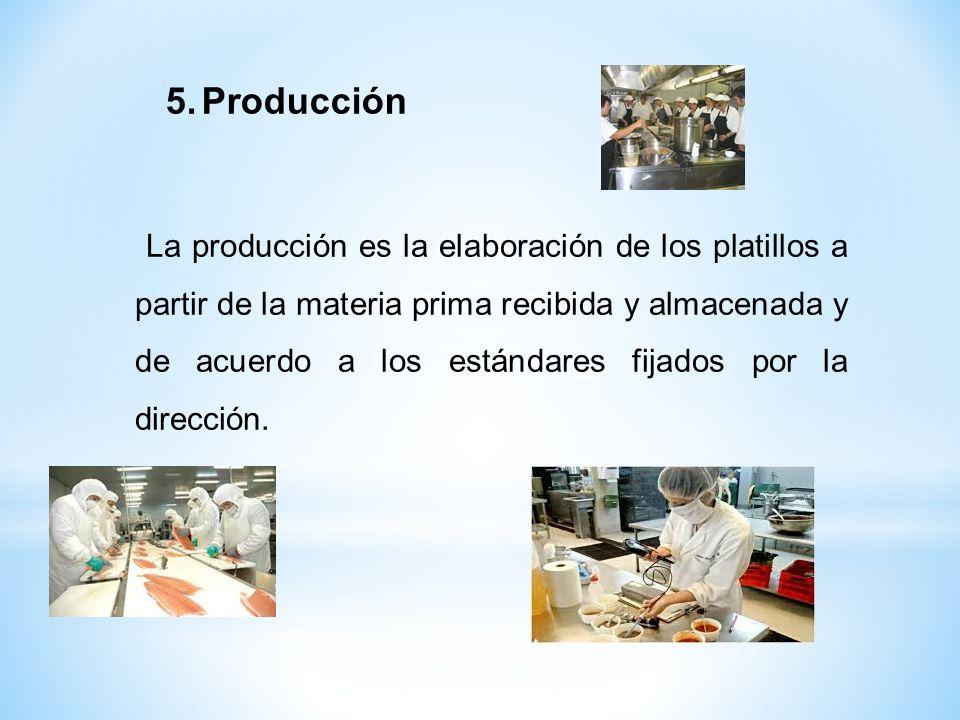 La producción es la elaboración de los platillos a partir de la materia prima recibida y almacenada y de acuerdo a los estándares fijados por la direc