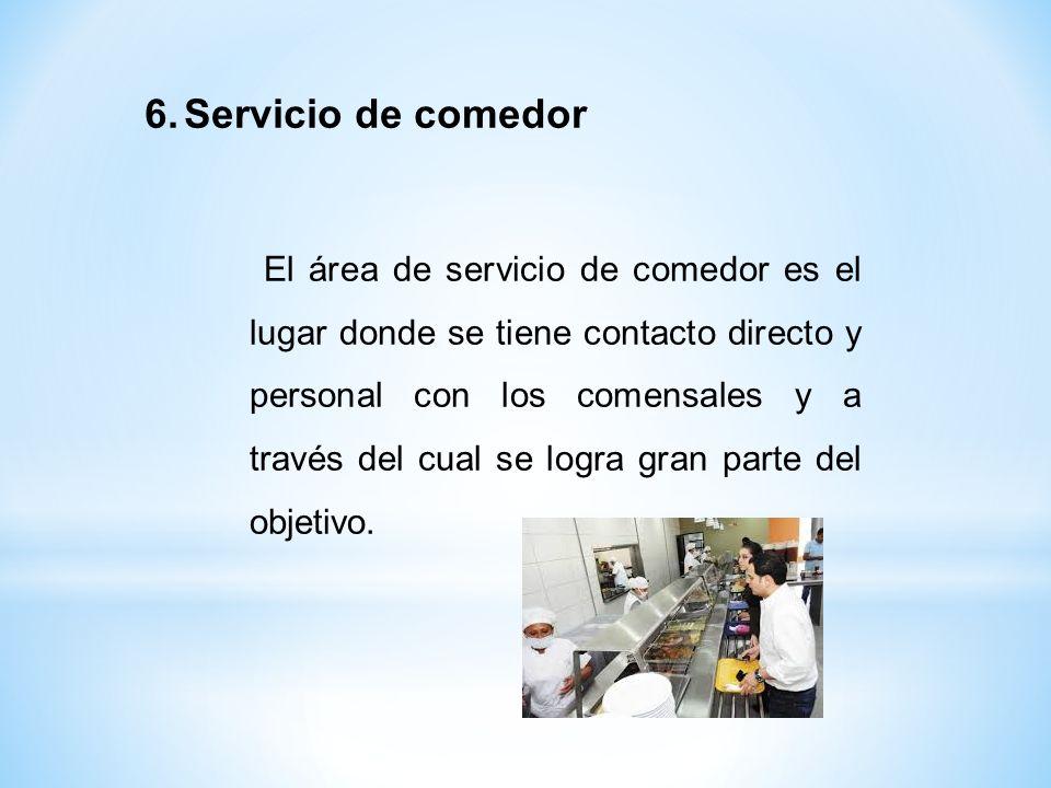 El área de servicio de comedor es el lugar donde se tiene contacto directo y personal con los comensales y a través del cual se logra gran parte del o