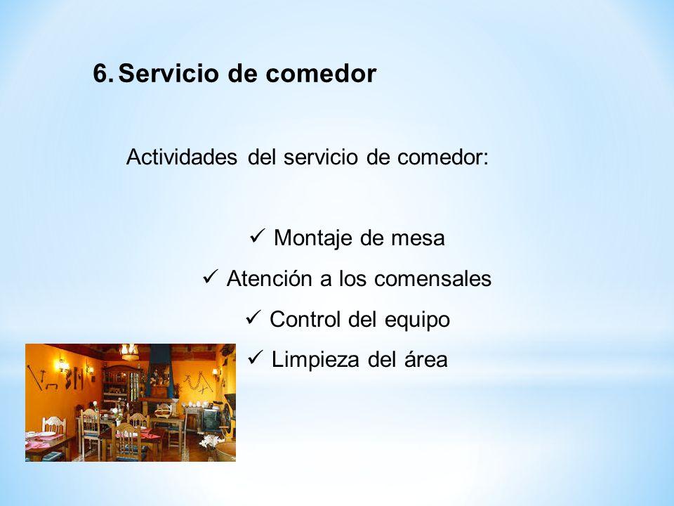 Actividades del servicio de comedor: Montaje de mesa Atención a los comensales Control del equipo Limpieza del área 6.Servicio de comedor