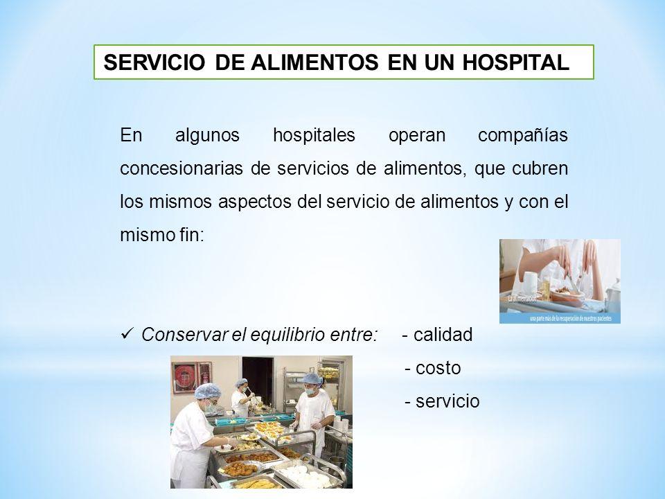 En algunos hospitales operan compañías concesionarias de servicios de alimentos, que cubren los mismos aspectos del servicio de alimentos y con el mis