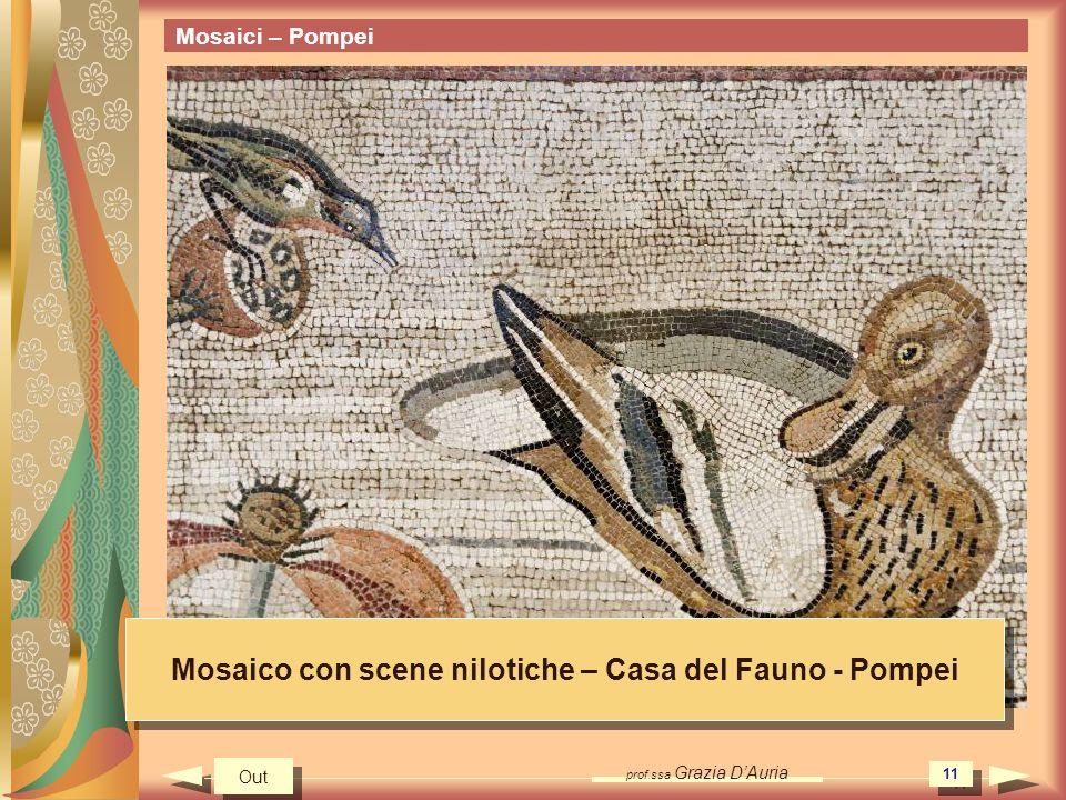 prof.ssa Grazia DAuria 11 Mosaici – Pompei Mosaico con scene nilotiche – Casa del Fauno - Pompei Out