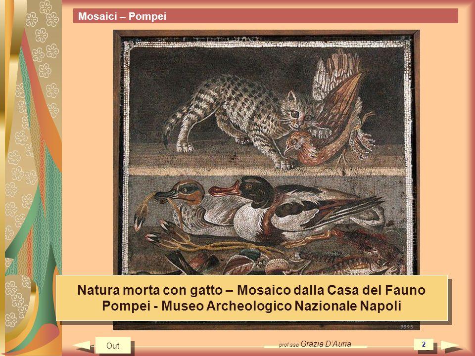 prof.ssa Grazia DAuria 2 Mosaici – Pompei Natura morta con gatto – Mosaico dalla Casa del Fauno Pompei - Museo Archeologico Nazionale Napoli Natura mo
