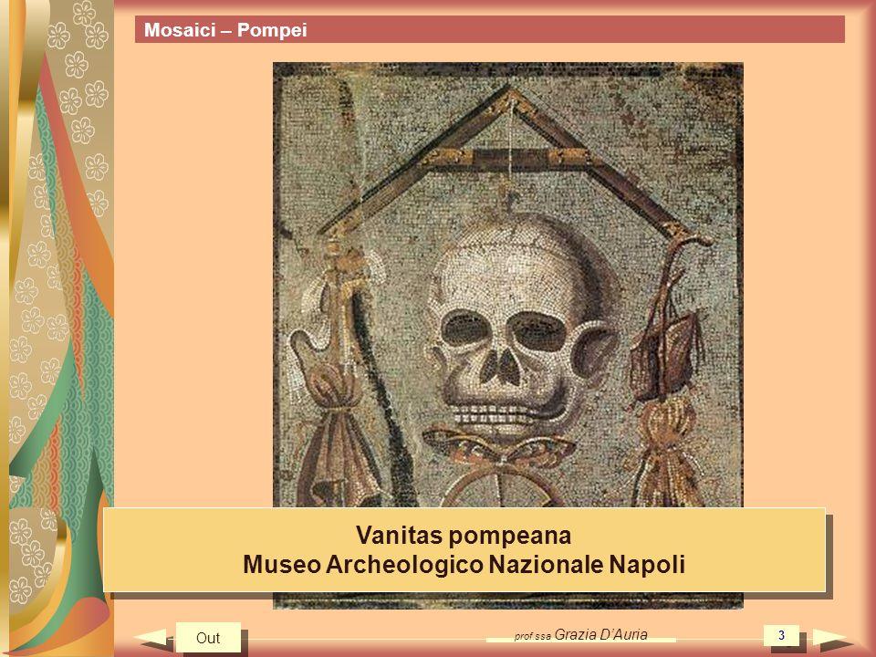 prof.ssa Grazia DAuria 3 Mosaici – Pompei Vanitas pompeana Museo Archeologico Nazionale Napoli Vanitas pompeana Museo Archeologico Nazionale Napoli Ou