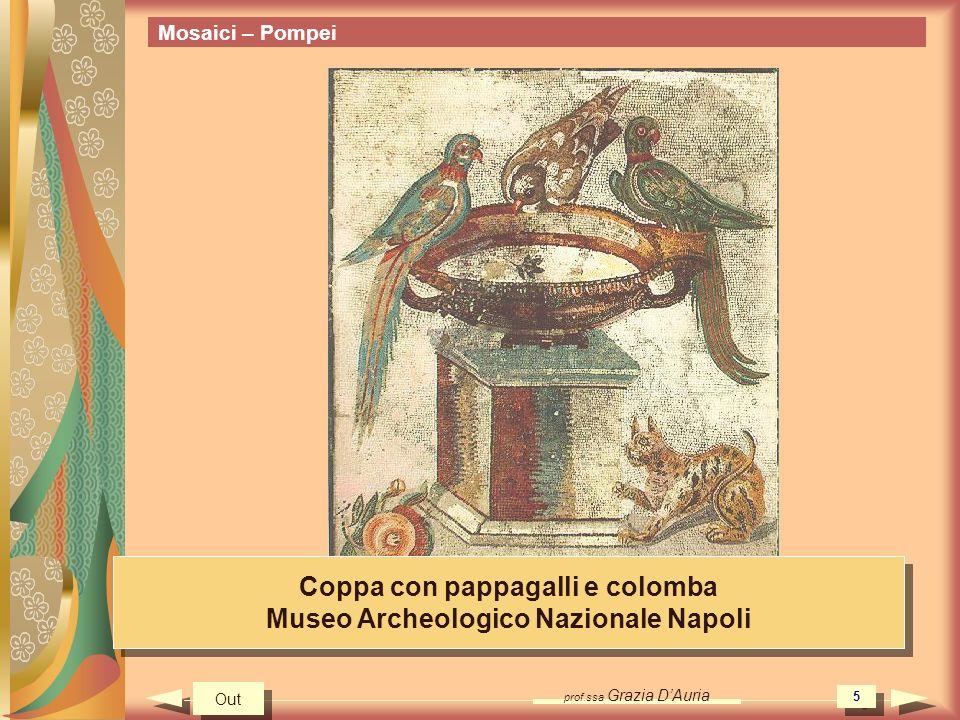 prof.ssa Grazia DAuria 5 Mosaici – Pompei Coppa con pappagalli e colomba Museo Archeologico Nazionale Napoli Coppa con pappagalli e colomba Museo Arch