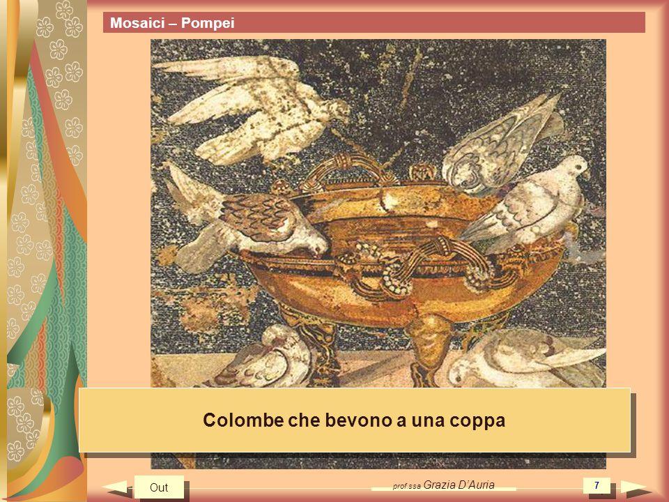 prof.ssa Grazia DAuria 7 Mosaici – Pompei Colombe che bevono a una coppa Out
