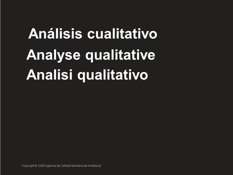 Análisis cualitativo Analyse qualitative Analisi qualitativo Copyright © 2008 Agencia de Calidad Sanitaria de Andalucía