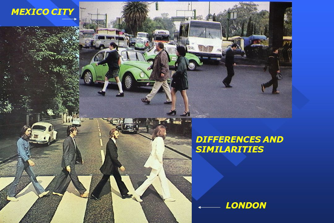 DIFFERENCES AND SIMILARITIES MEXICO CITY LONDON