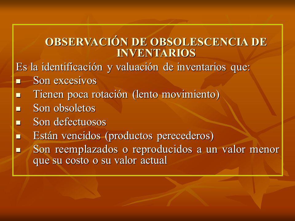 OBSERVACIÓN DE OBSOLESCENCIA DE INVENTARIOS Es la identificación y valuación de inventarios que: Son excesivos Son excesivos Tienen poca rotación (len
