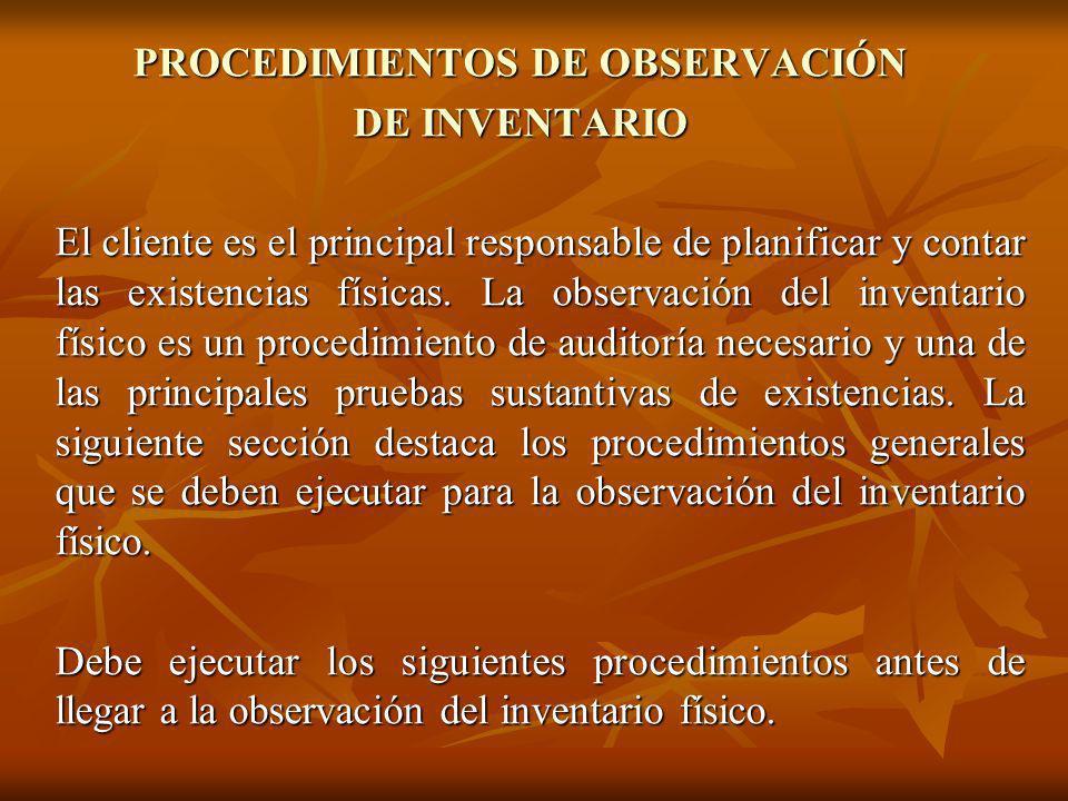 PROCEDIMIENTOS DE OBSERVACIÓN DE INVENTARIO El cliente es el principal responsable de planificar y contar las existencias físicas. La observación del