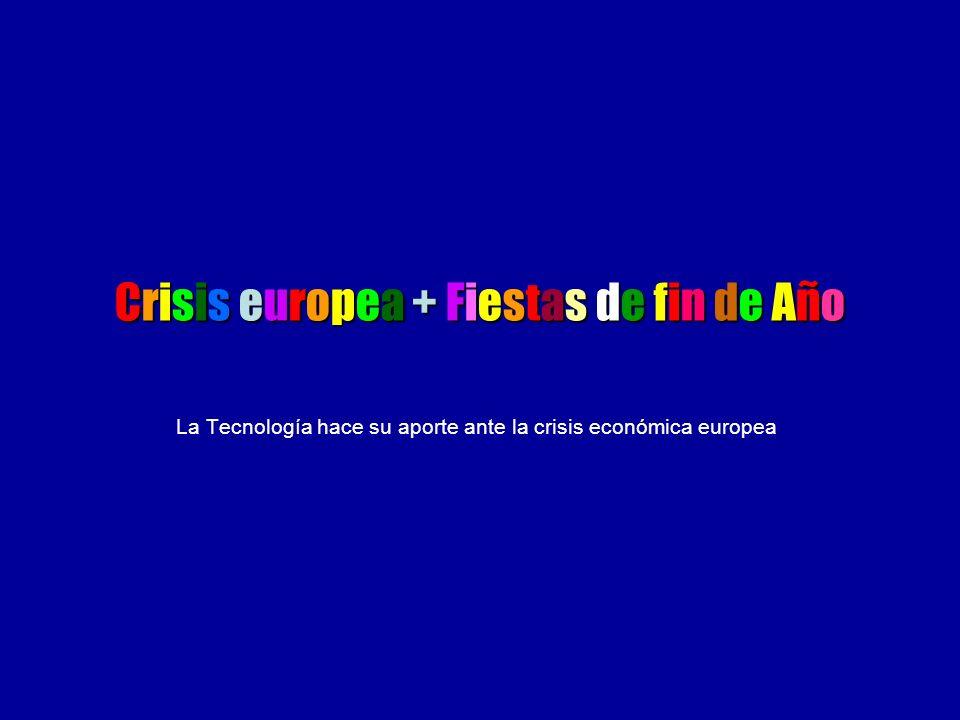 Crisis europea + Fiestas de fin de Año La Tecnología hace su aporte ante la crisis económica europea