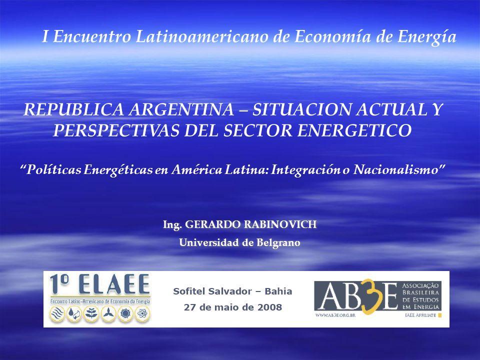 REPUBLICA ARGENTINA – SITUACION ACTUAL Y PERSPECTIVAS DEL SECTOR ENERGETICO Políticas Energéticas en América Latina: Integración o Nacionalismo Ing.
