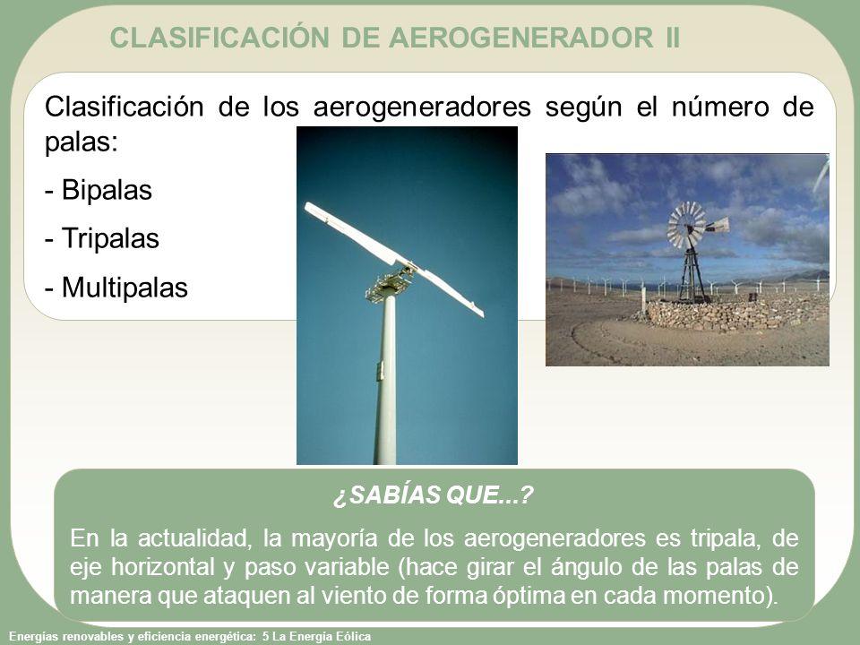 Energías renovables y eficiencia energética: 5 La Energía Eólica Clasificación de los aerogeneradores según el número de palas: - Bipalas - Tripalas -