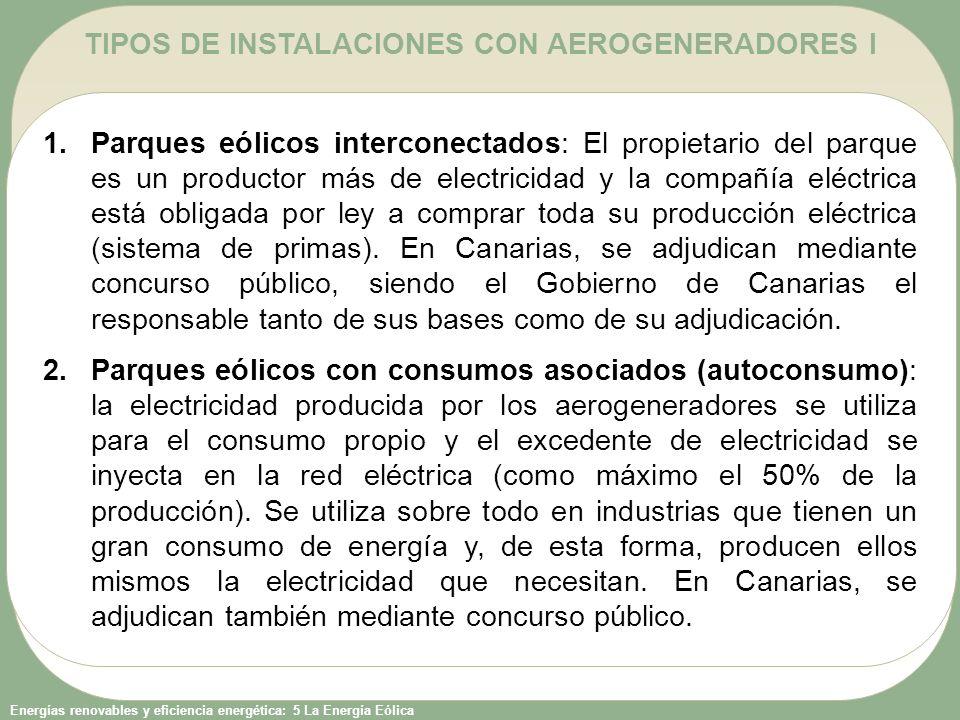 Energías renovables y eficiencia energética: 5 La Energía Eólica TIPOS DE INSTALACIONES CON AEROGENERADORES I 1.Parques eólicos interconectados: El propietario del parque es un productor más de electricidad y la compañía eléctrica está obligada por ley a comprar toda su producción eléctrica (sistema de primas).