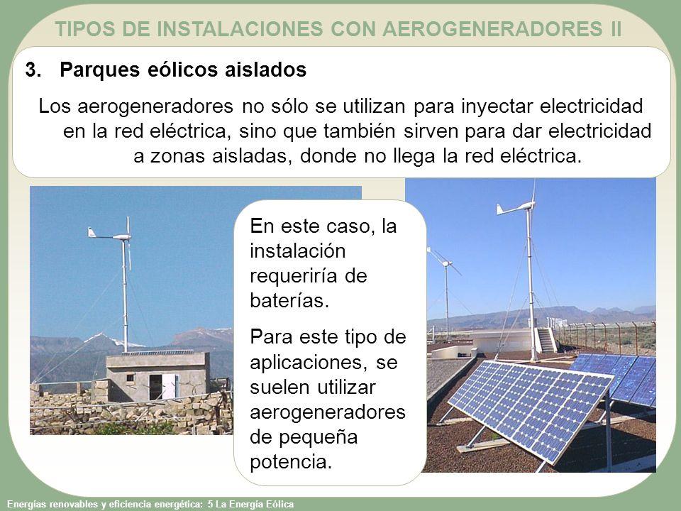 Energías renovables y eficiencia energética: 5 La Energía Eólica TIPOS DE INSTALACIONES CON AEROGENERADORES II En este caso, la instalación requeriría de baterías.