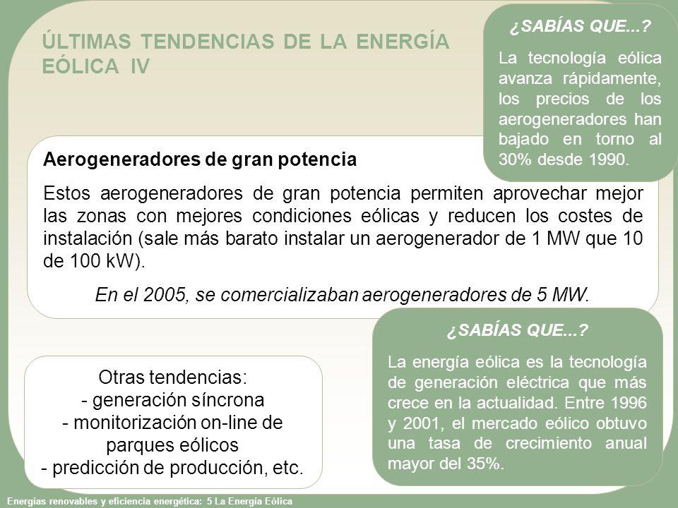 Energías renovables y eficiencia energética: 5 La Energía Eólica ÚLTIMAS TENDENCIAS DE LA ENERGÍA EÓLICA IV Aerogeneradores de gran potencia Estos aer