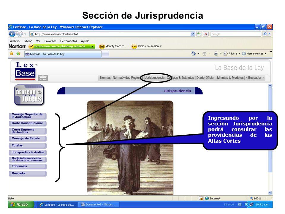 Sección de Jurisprudencia Ingresando por la sección Jurisprudencia podrá consultar las providencias de las Altas Cortes