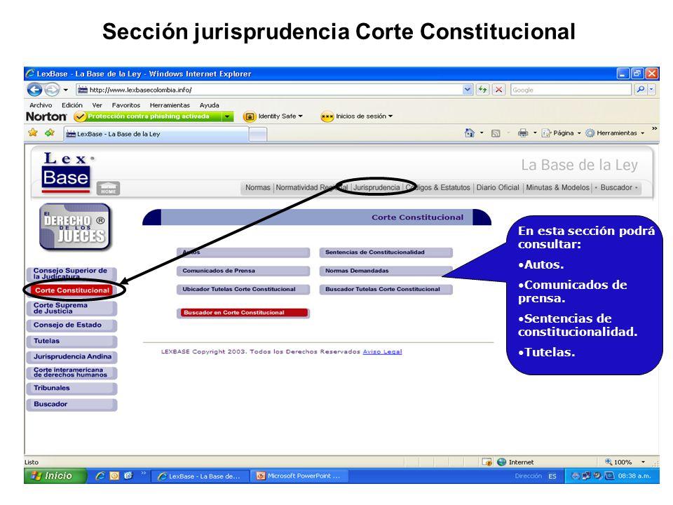 En esta sección podrá consultar: Autos. Comunicados de prensa. Sentencias de constitucionalidad. Tutelas. Sección jurisprudencia Corte Constitucional