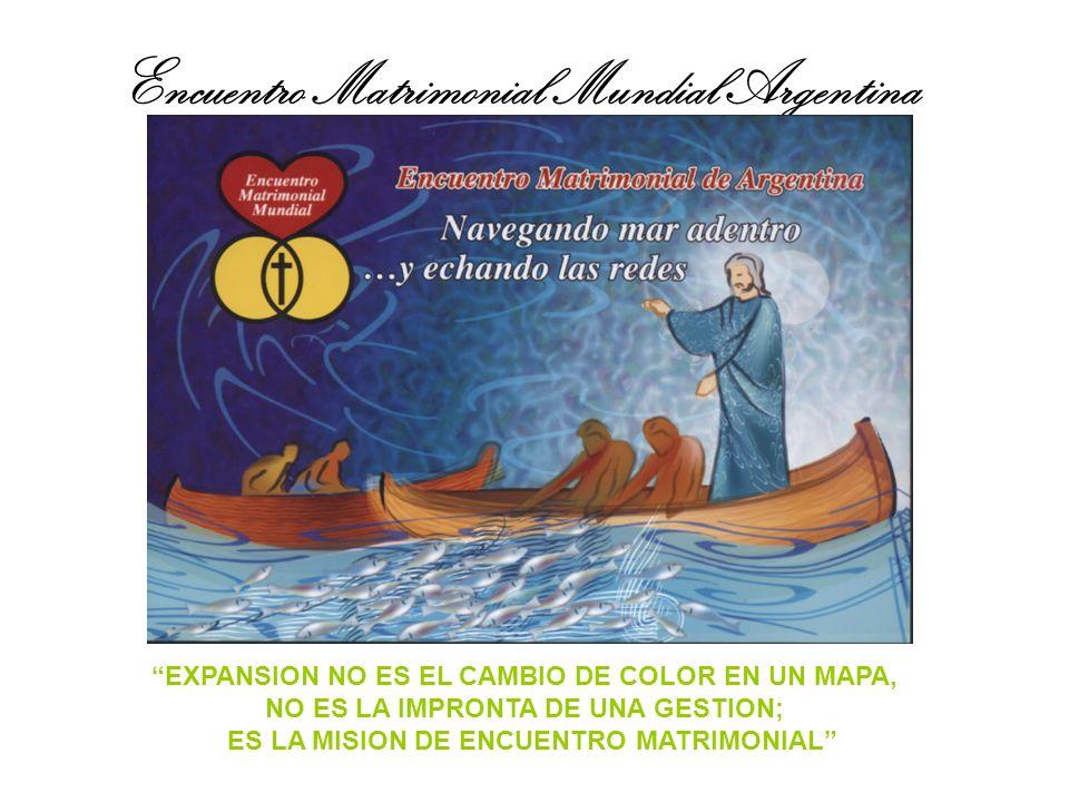 Encuentro Matrimonial Mundial Argentina EXPANSION NO ES EL CAMBIO DE COLOR EN UN MAPA, NO ES LA IMPRONTA DE UNA GESTION; ES LA MISION DE ENCUENTRO MATRIMONIAL