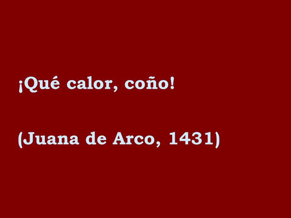 ¡Qué calor, coño! (Juana de Arco, 1431)