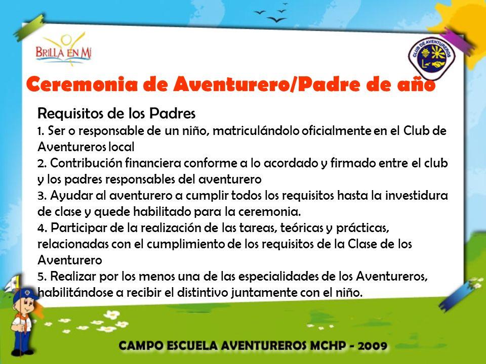 Ceremonia de Aventurero/Padre de año Requisitos de los Padres 1. Ser o responsable de un niño, matriculándolo oficialmente en el Club de Aventureros l