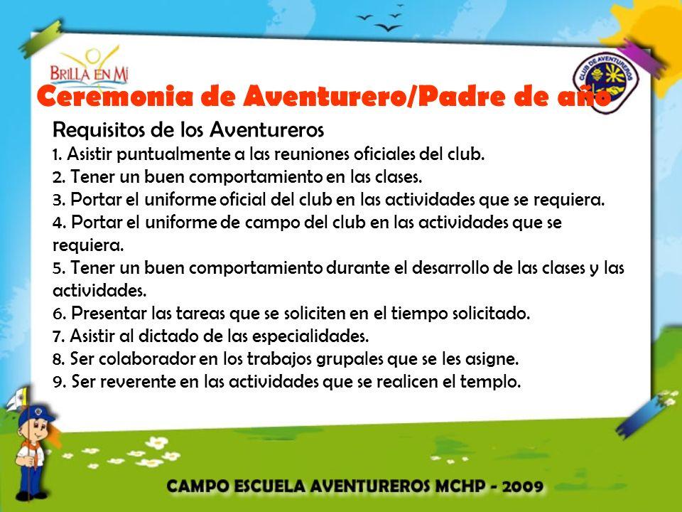 Ceremonia de Aventurero/Padre de año Requisitos de los Aventureros 1. Asistir puntualmente a las reuniones oficiales del club. 2. Tener un buen compor