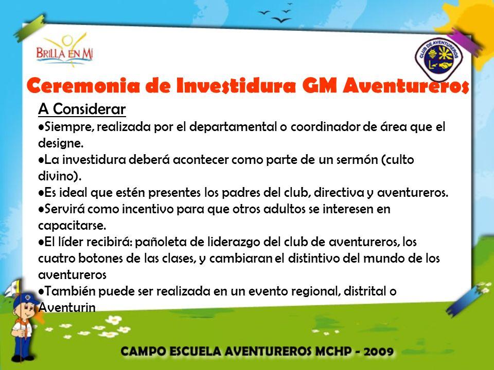 Ceremonia de Investidura GM Aventureros A Considerar Siempre, realizada por el departamental o coordinador de área que el designe. La investidura debe