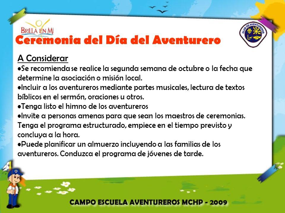 Ceremonia del Día del Aventurero A Considerar Se recomienda se realice la segunda semana de octubre o la fecha que determine la asociación o misión local.