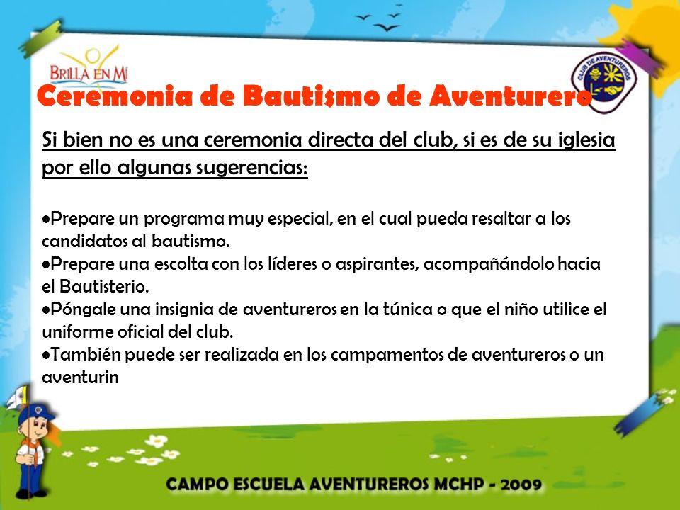 Ceremonia de Bautismo de Aventurero Si bien no es una ceremonia directa del club, si es de su iglesia por ello algunas sugerencias: Prepare un programa muy especial, en el cual pueda resaltar a los candidatos al bautismo.