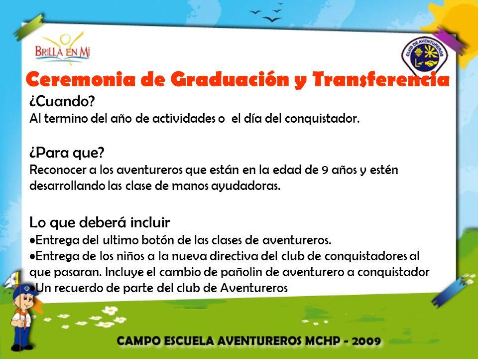Ceremonia de Graduación y Transferencia ¿Cuando? Al termino del año de actividades o el día del conquistador. ¿Para que? Reconocer a los aventureros q