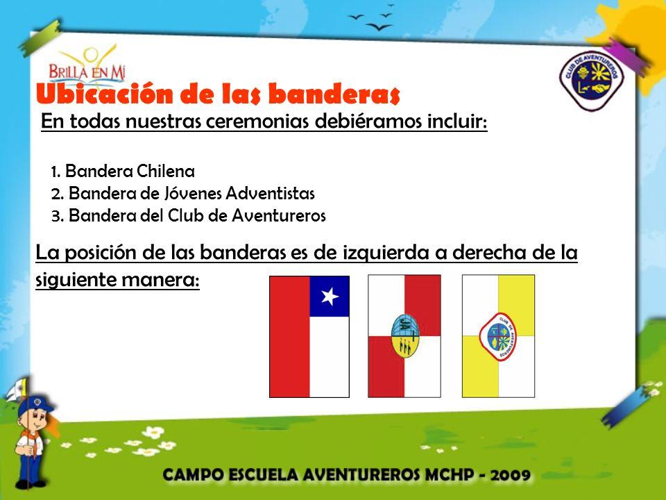 Ubicación de las banderas En todas nuestras ceremonias debiéramos incluir: 1. Bandera Chilena 2. Bandera de Jóvenes Adventistas 3. Bandera del Club de