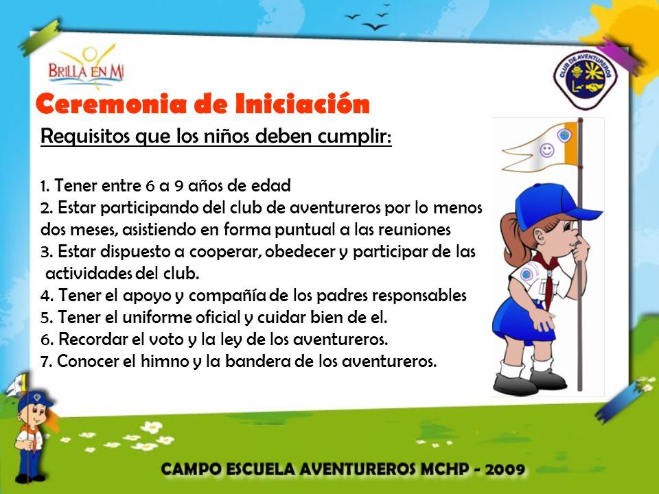 Ceremonia de Iniciación Requisitos que los niños deben cumplir: 1. Tener entre 6 a 9 años de edad 2. Estar participando del club de aventureros por lo