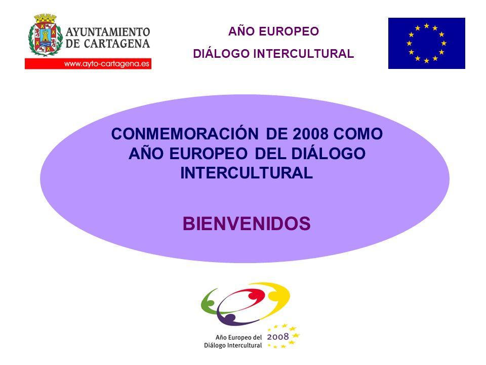 AÑO EUROPEO DIÁLOGO INTERCULTURAL CONMEMORACIÓN DE 2008 COMO AÑO EUROPEO DEL DIÁLOGO INTERCULTURAL BIENVENIDOS
