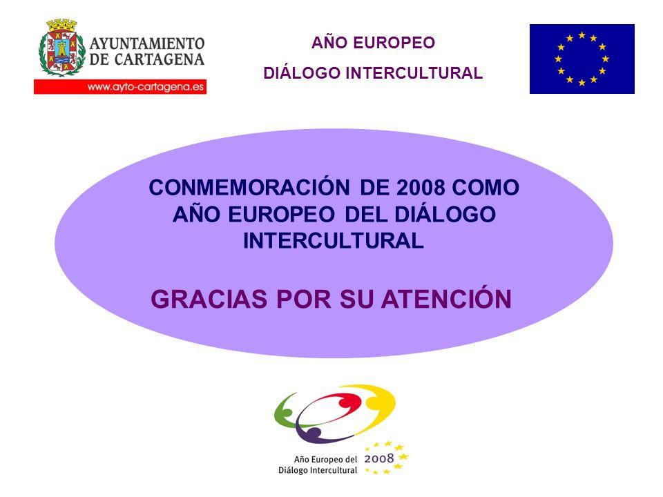 AÑO EUROPEO DIÁLOGO INTERCULTURAL CONMEMORACIÓN DE 2008 COMO AÑO EUROPEO DEL DIÁLOGO INTERCULTURAL GRACIAS POR SU ATENCIÓN